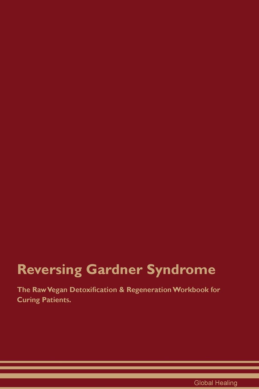 Global Healing Reversing Gardner Syndrome The Raw Vegan Detoxification . Regeneration Workbook for Curing Patients darlene gardner a time to forgive