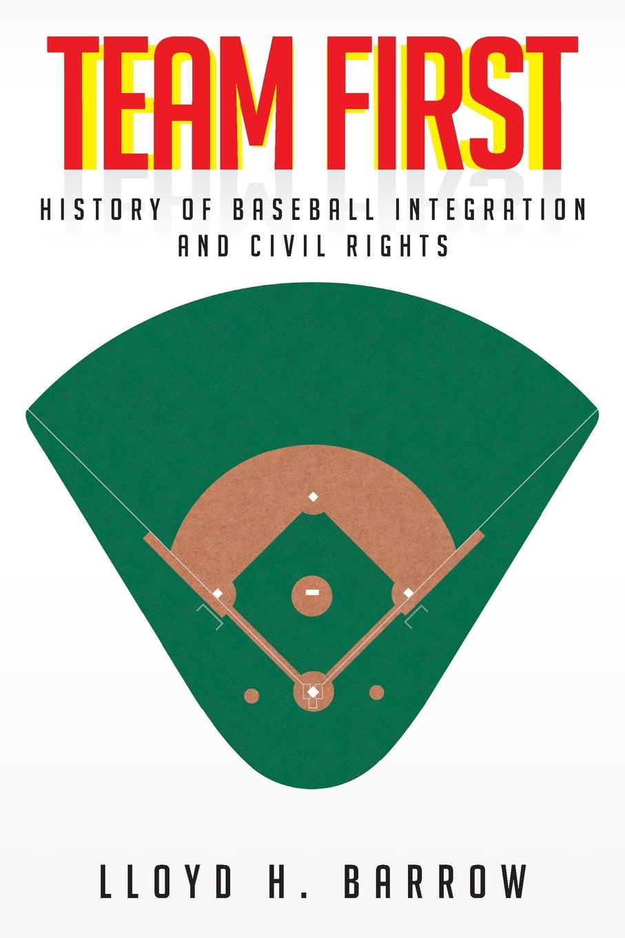 Lloyd H. Barrow Team First. History of Baseball Integration . Civil Rights defying dixie – the radical roots of civil rights 1919 – 1950