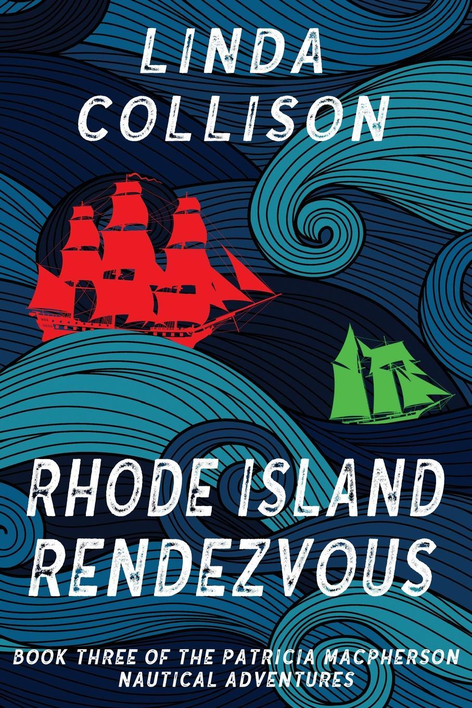 Linda Collison Rhode Island Rendezvous. Book 3 of the Patricia MacPherson Nautical Adventure Series patricia johns the lawman s surprise family