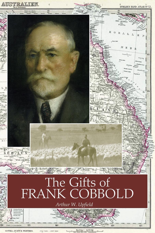 Arthur W. Upfield The Gifts of Frank Cobbold arthur w upfield up and down australia