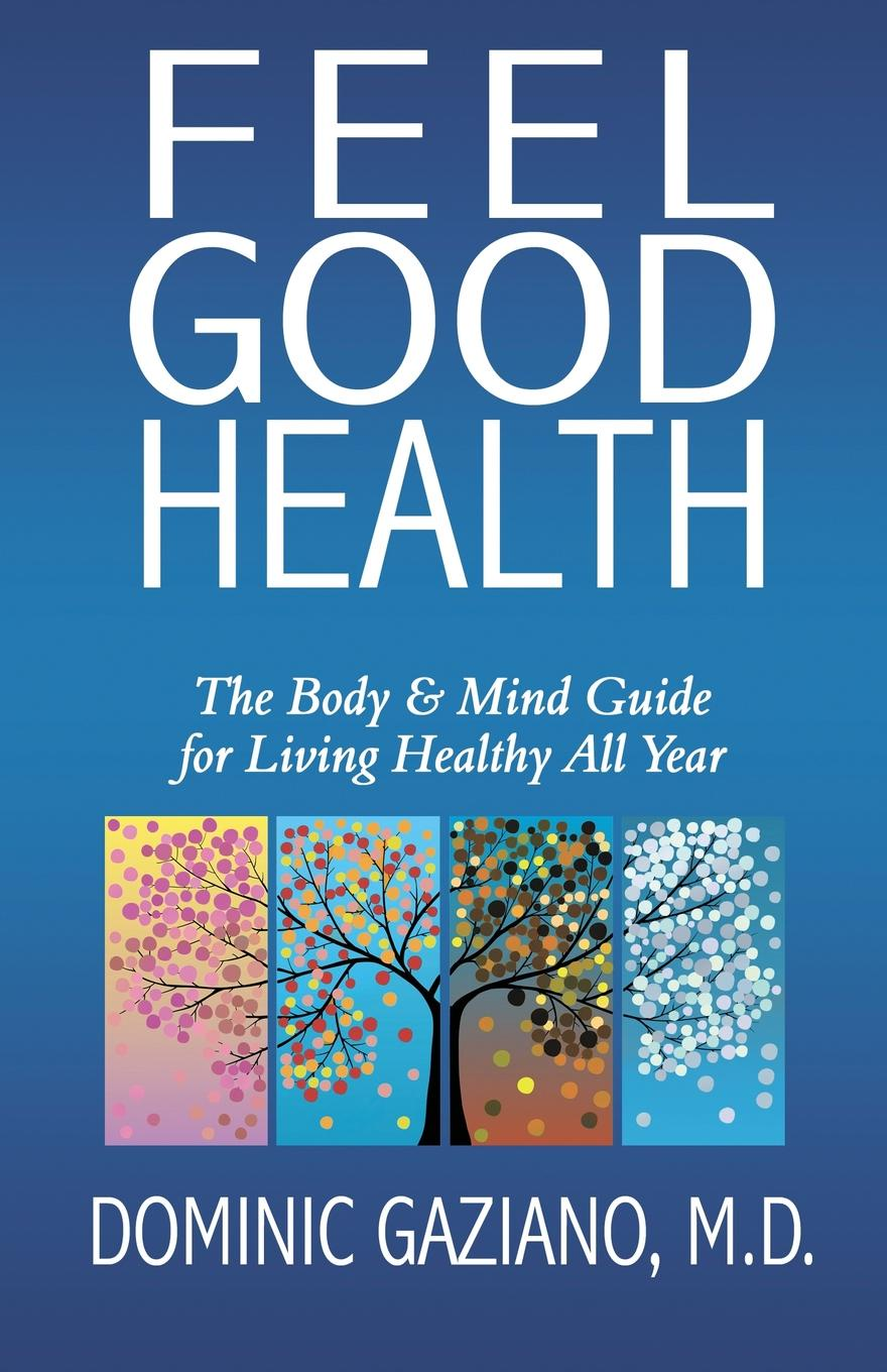 M.D. Dominic Gaziano Feel Good Health. The Body . Mind Guide to Living Healthy All Year jade fitness handball in the elderly health care massage player of the chinese new year spring festival gift box