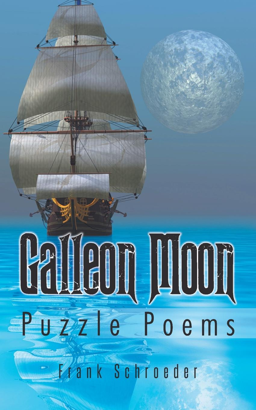 Frank Schroeder Galleon Moon. Puzzle Poems early poems