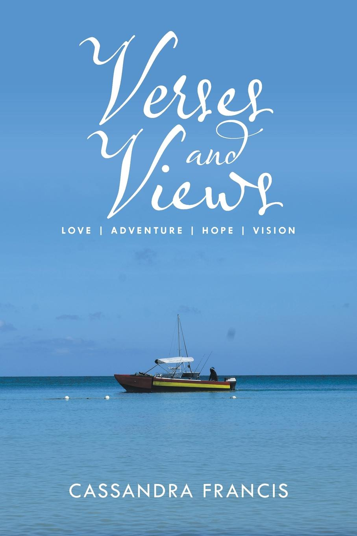 Cassandra Francis Verses and Views. Love . Adventure Hope Vision