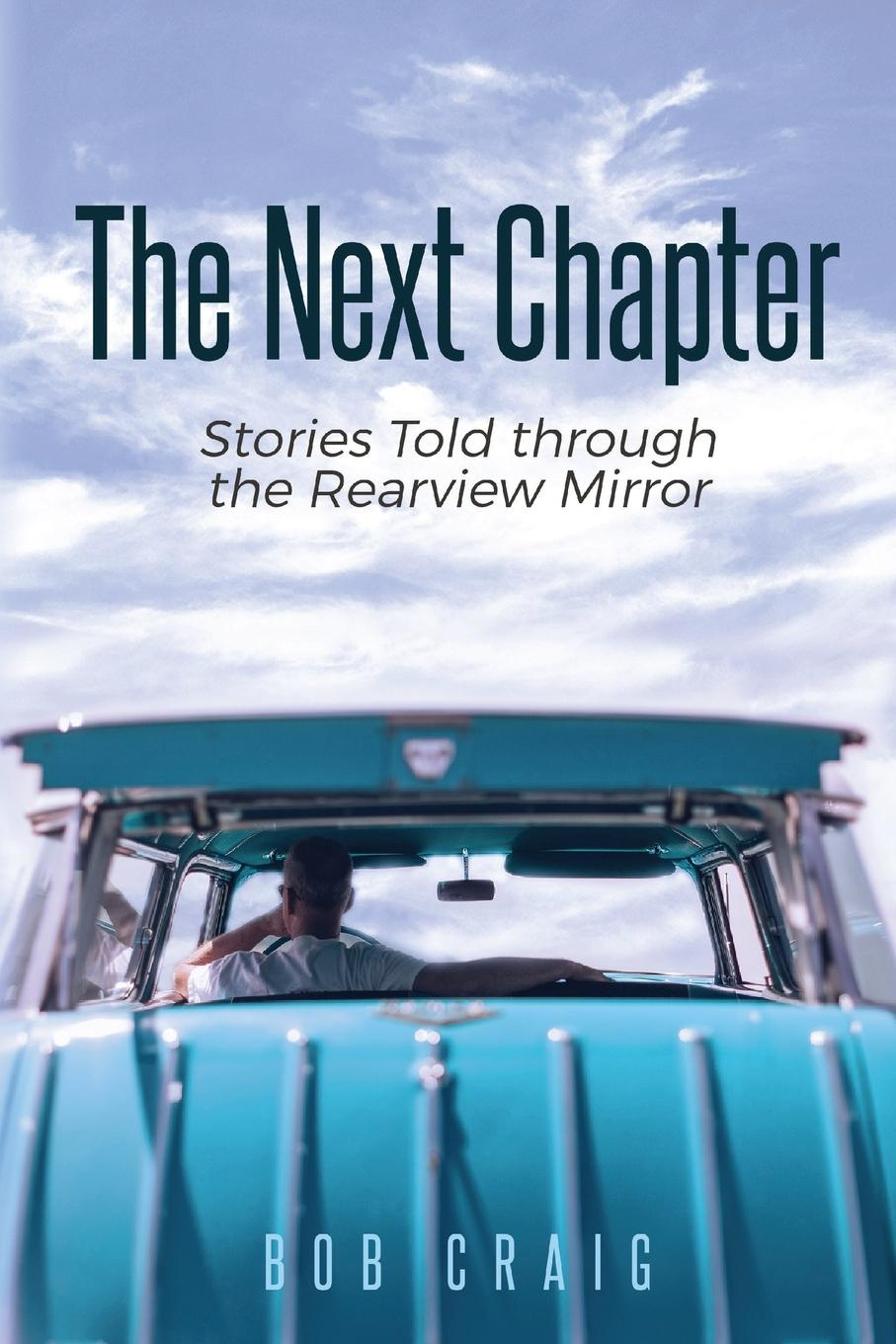 Bob Craig The Next Chapter. Stories Told through the Rearview Mirror m mcculloch williams next to the ground