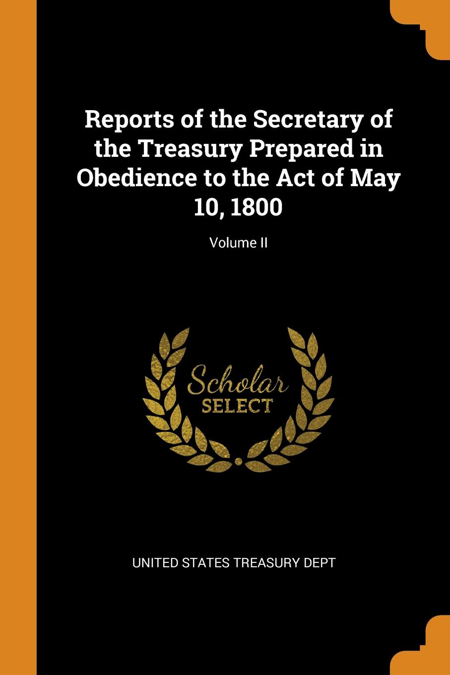 Reports of the Secretary of the Treasury Prepared in Obedience to the Act of May 10, 1800; Volume II reports of the survey botanical series volume 9