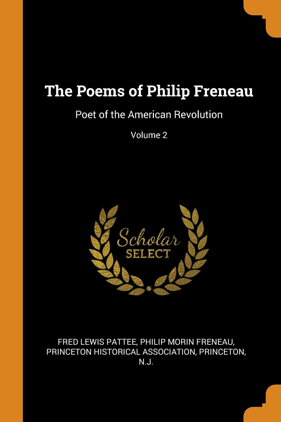 Fred Lewis Pattee, Philip Morin Freneau The Poems of Philip Freneau. Poet of the American Revolution; Volume 2 freneau philip morin the poems of philip freneau poet of the american revolution volume 1 of 3