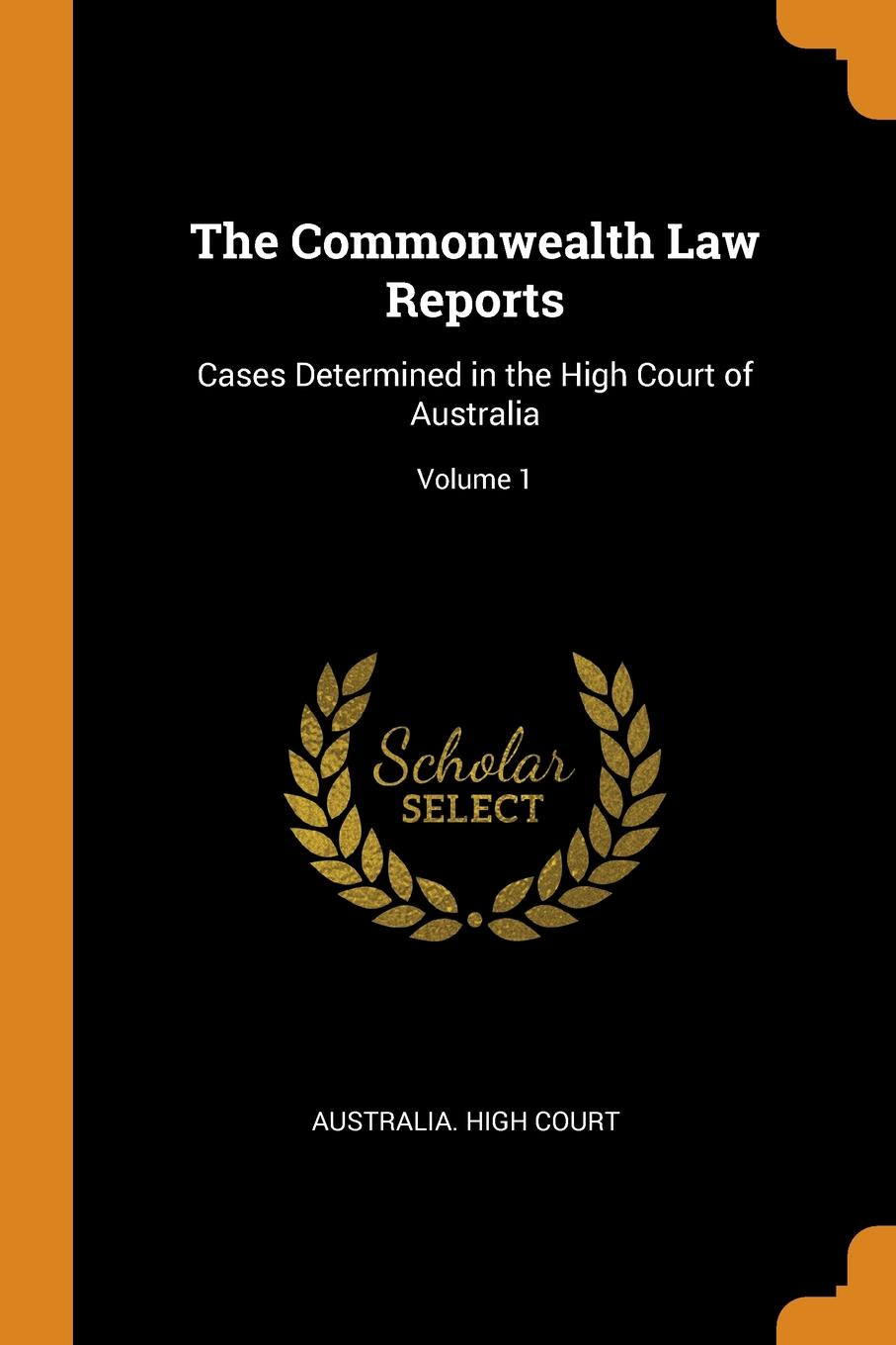 The Commonwealth Law Reports. Cases Determined in the High Court of Australia; Volume 1