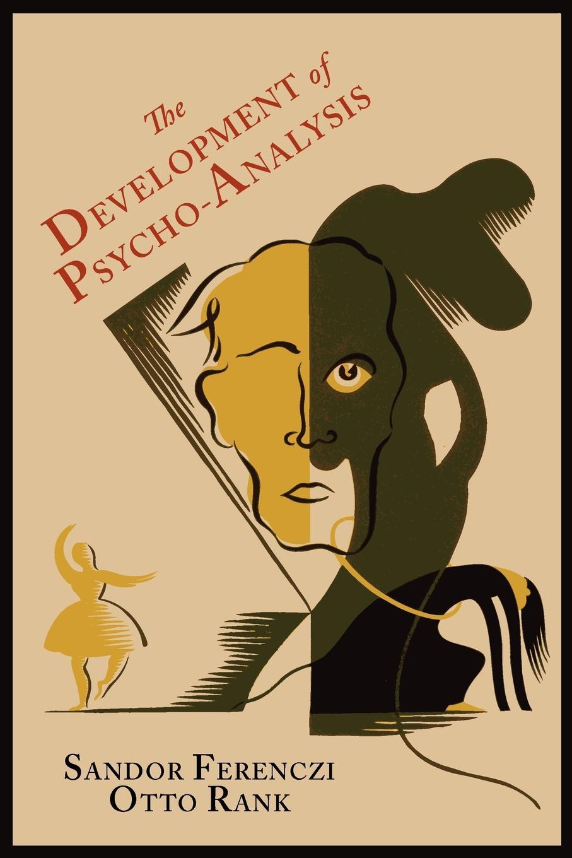 Sandor Ferenczi, Otto Rank The Development of Psycho-Analysis ferenczi sándor contributions to psycho analysis