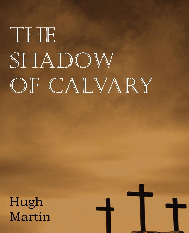лучшая цена Hugh Martin The Shadow of Calvary