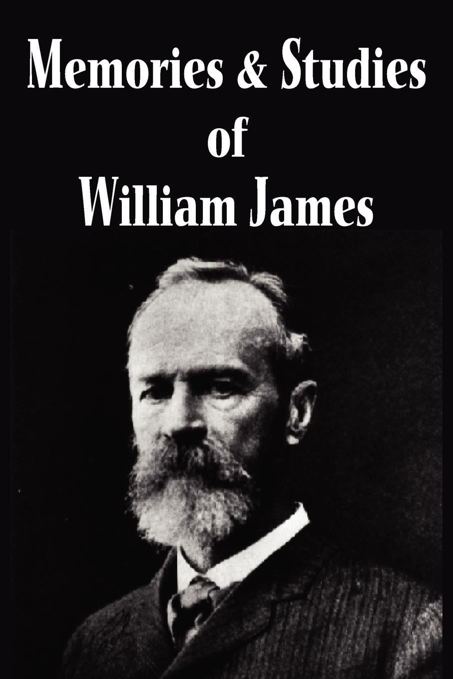William James Memories and Studies of William James william james the will to believe and other essays in popular philosophy and human immortality