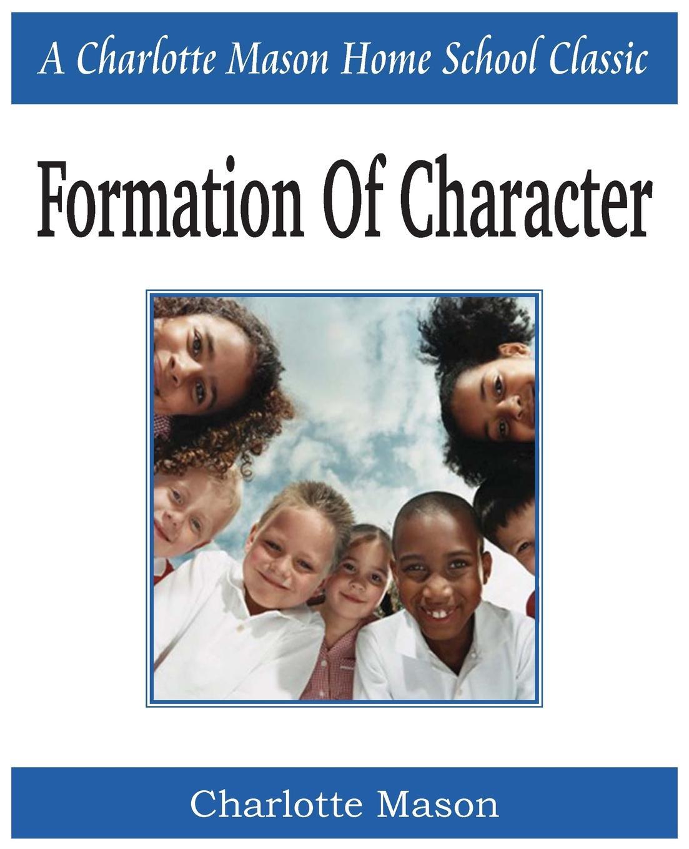 Charlotte Mason Formation of Character. Charlotte Mason Homeschooling Series, Vol. 5 mason s woman rites бермуды