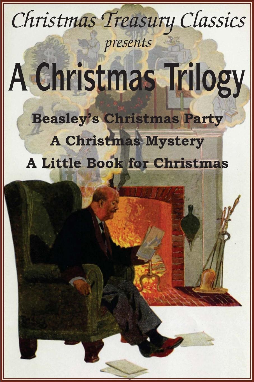 Booth Tarkington, William John Locke, Cyrus Townsend Brady A Christmas Trilogy. Beasley.s Christmas Story, a Little Book for Christmas, a Christmas Mystery christmas around the world