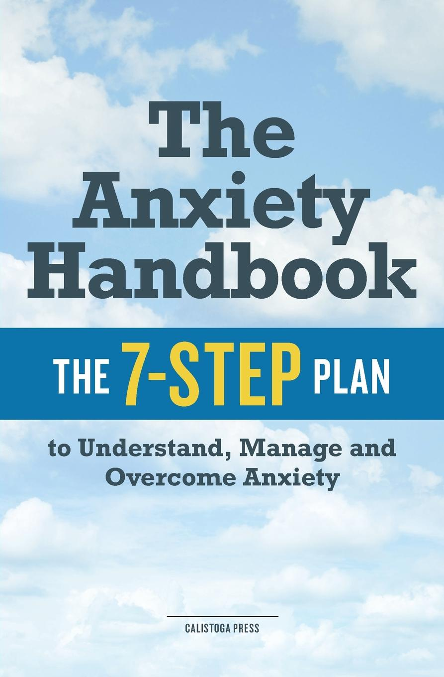 Calistoga Press Anxiety Handbook. The 7-Step Plan to Understand, Manage, and Overcome Anxiety hubert razik handbook of asynchronous machines with variable speed isbn 9781118600863