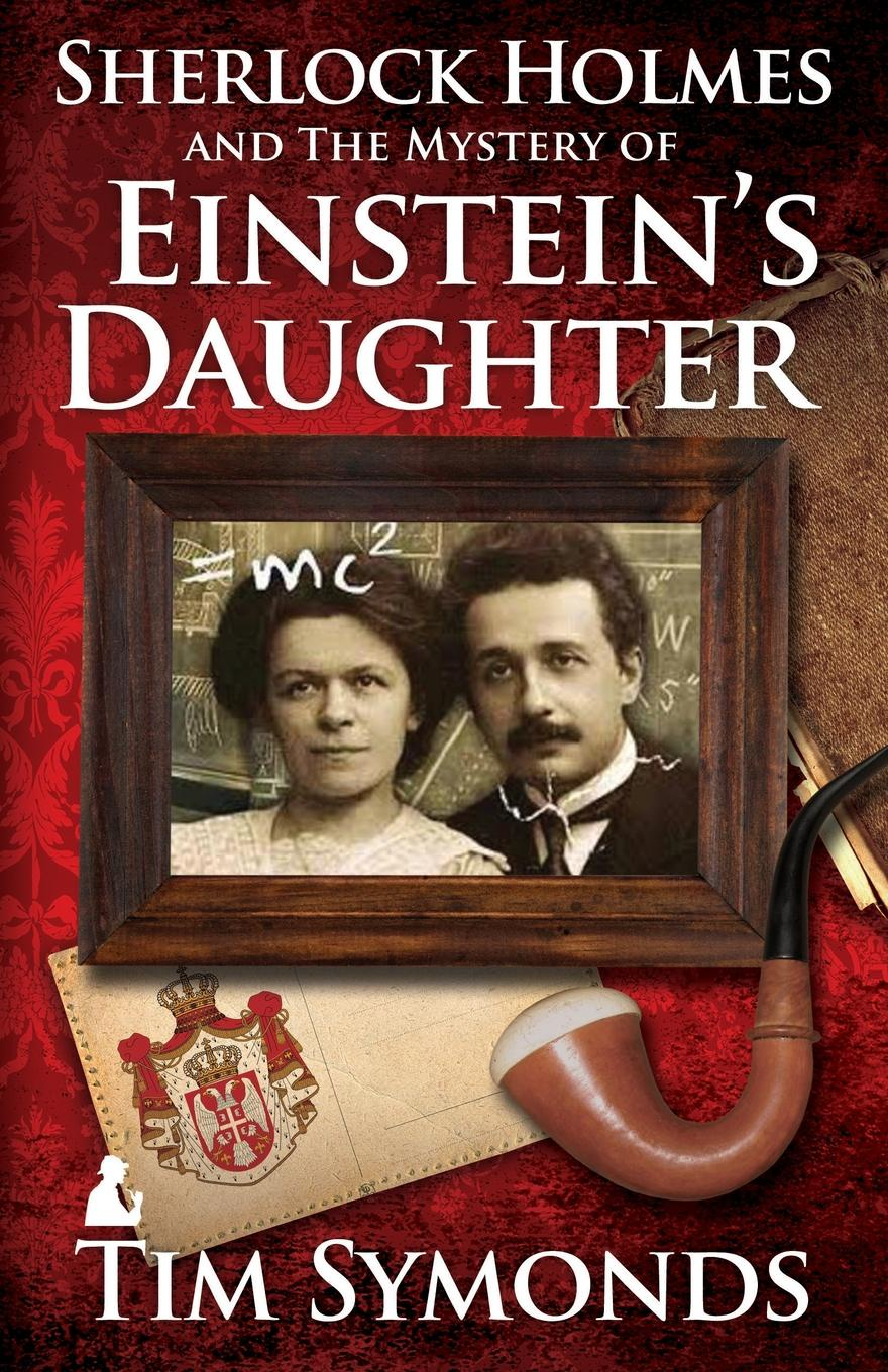 Tim Symonds Sherlock Holmes and the Mystery of Einstein.s Daughter mysteries of sherlock holmes