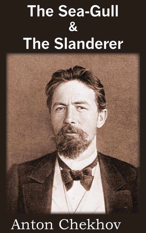 Anton Checkov The Sea-Gull . the Slanderer chekhov a the major plays isbn 9780451530370