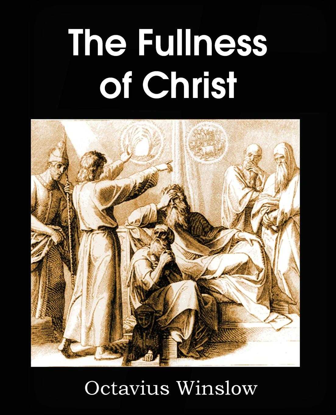 Octavius Winslow The Fullness of Christ frothingham octavius brooks the cradle of the christ a study in primitive christianity