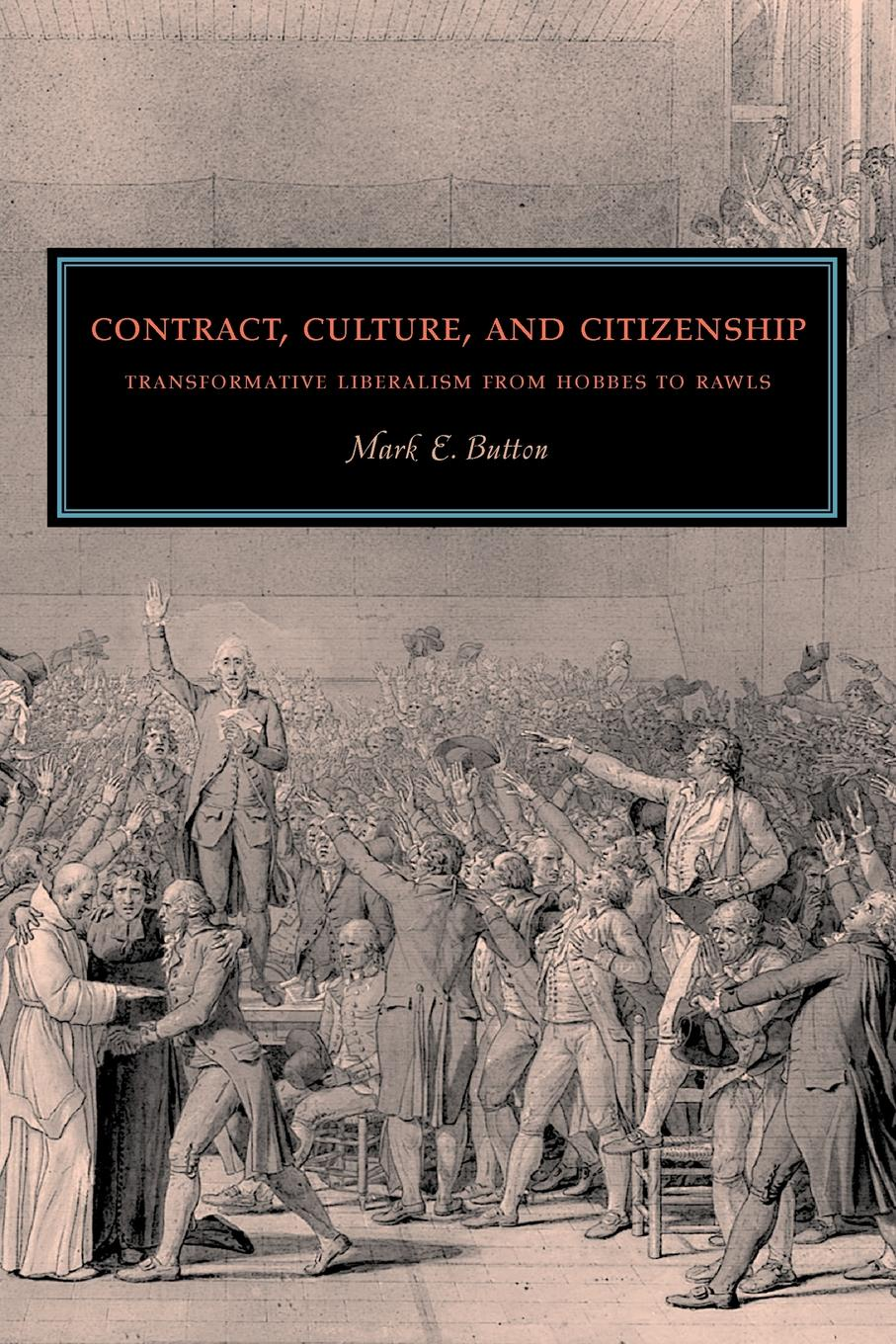 Mark E. Button Contract, Culture, and Citizenship. Transformative Liberalism from Hobbes to Rawls steven seidman contested knowledge social theory today