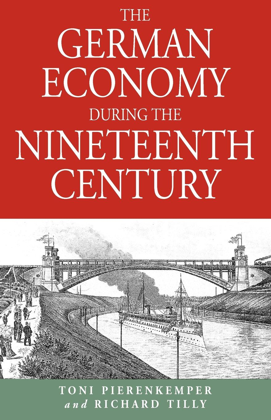 Toni Pierenkemper, T. Pierenkemper, R. Tilly The German Economy During the Nineteenth Century impact of urbanization and industrialization