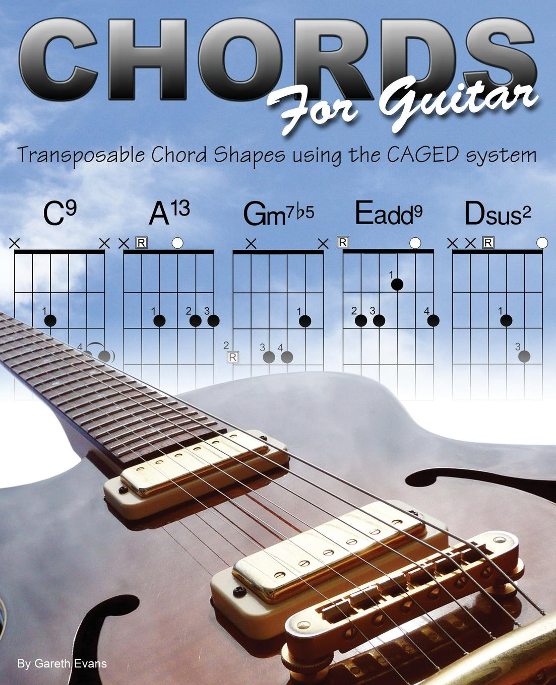 Gareth Evans Chords for Guitar. Transposable Chord Shapes using the CAGED System dan lupo guitar chords major 7 chords