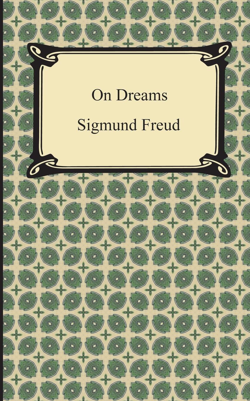Sigmund Freud, M. D. Eder On Dreams the interpretation of dreams