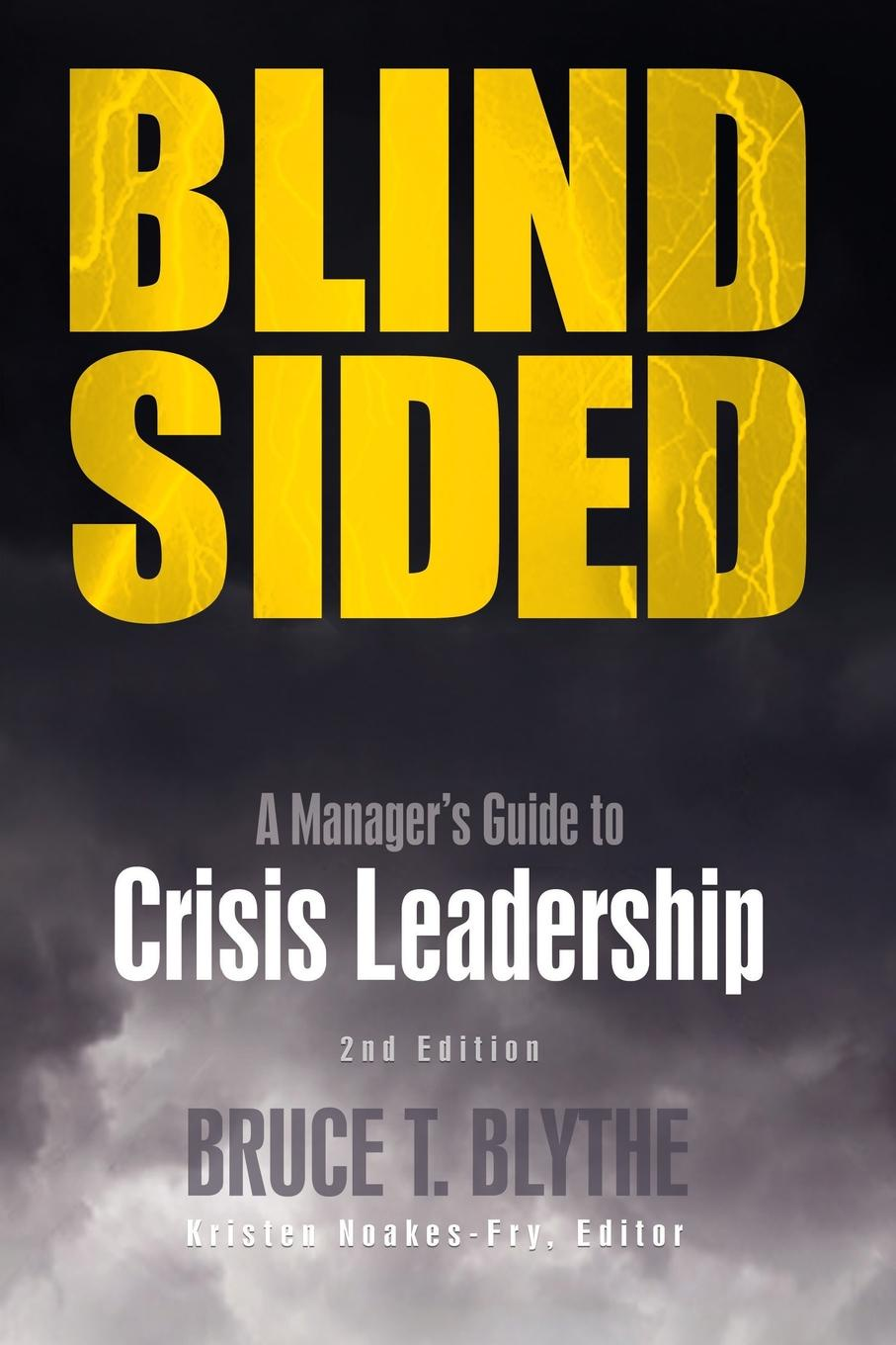 Bruce T. Blythe Blindsided. A Manager.s Guide to Crisis Leadership, 2nd Edition seeger matthew w theorizing crisis communication