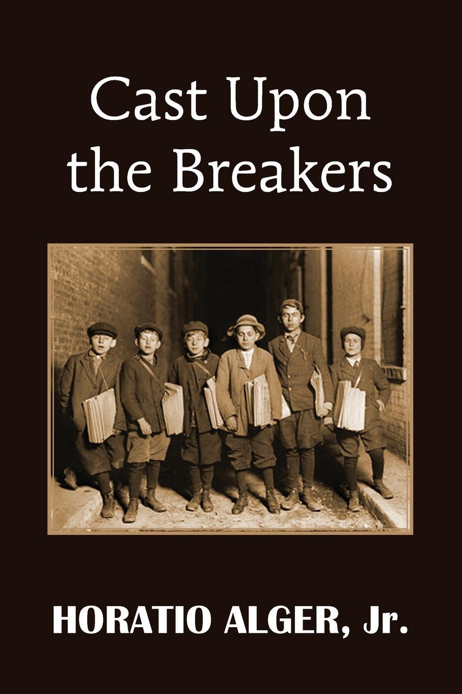 все цены на Horatio Jr. Alger Cast Upon the Breakers онлайн