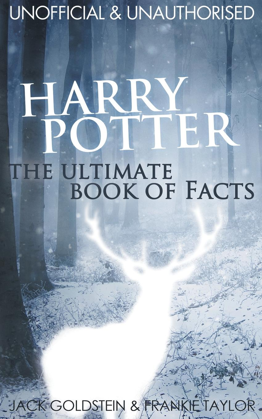 Jack Goldstein, Frankie Taylor Harry Potter - The Ultimate Book of Facts harry potter and the cursed child parts 1 and 2 the official script book of the original west end production