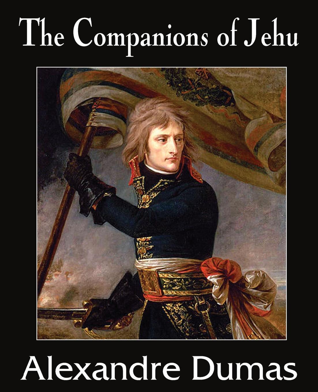Александр Дюма The Companions of Jehu александр дюма the companions of jehu volume 1