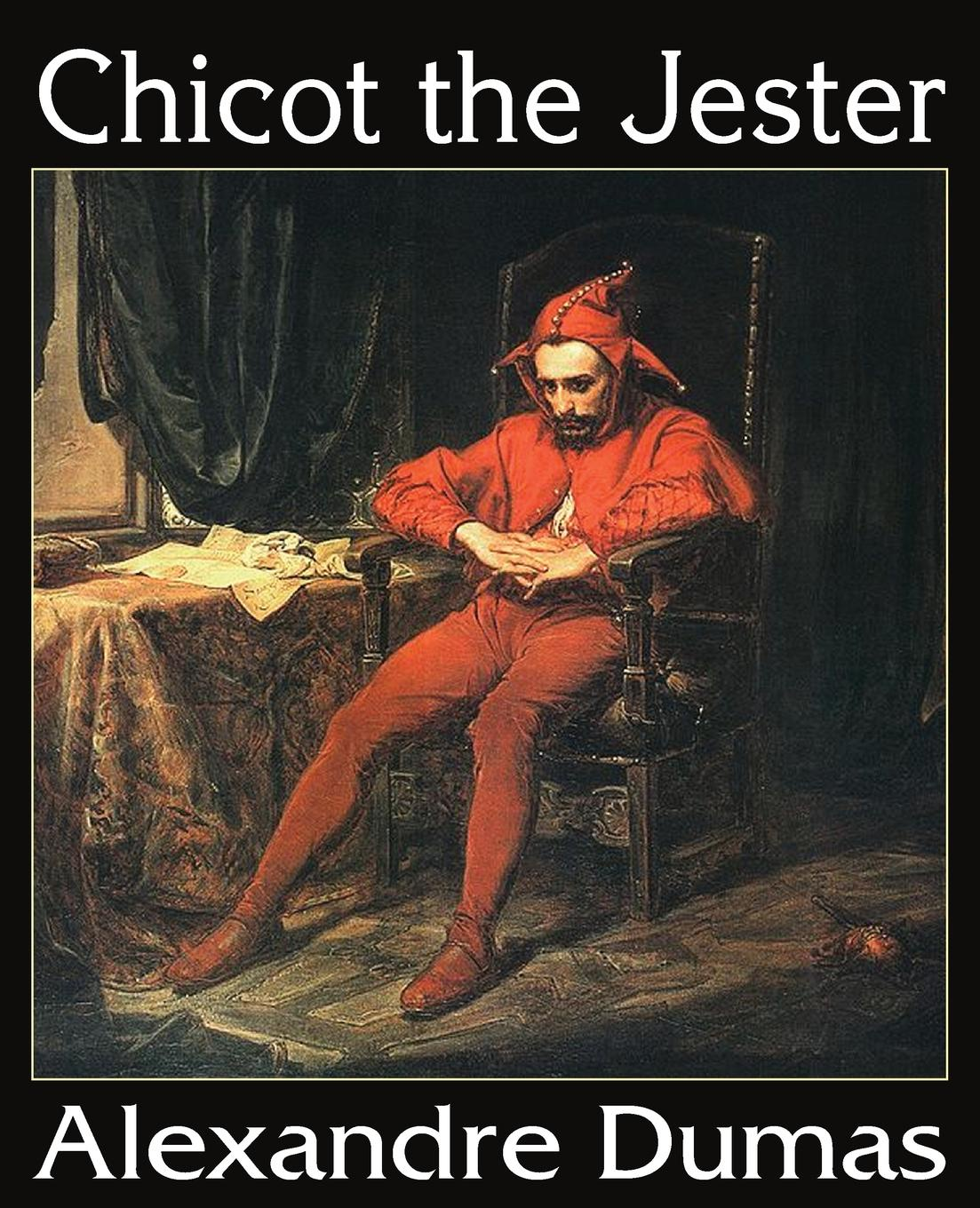 Александр Дюма Chicot the Jester александр дюма the she wolves of machecoul to which is added the corsican brothers volume 2