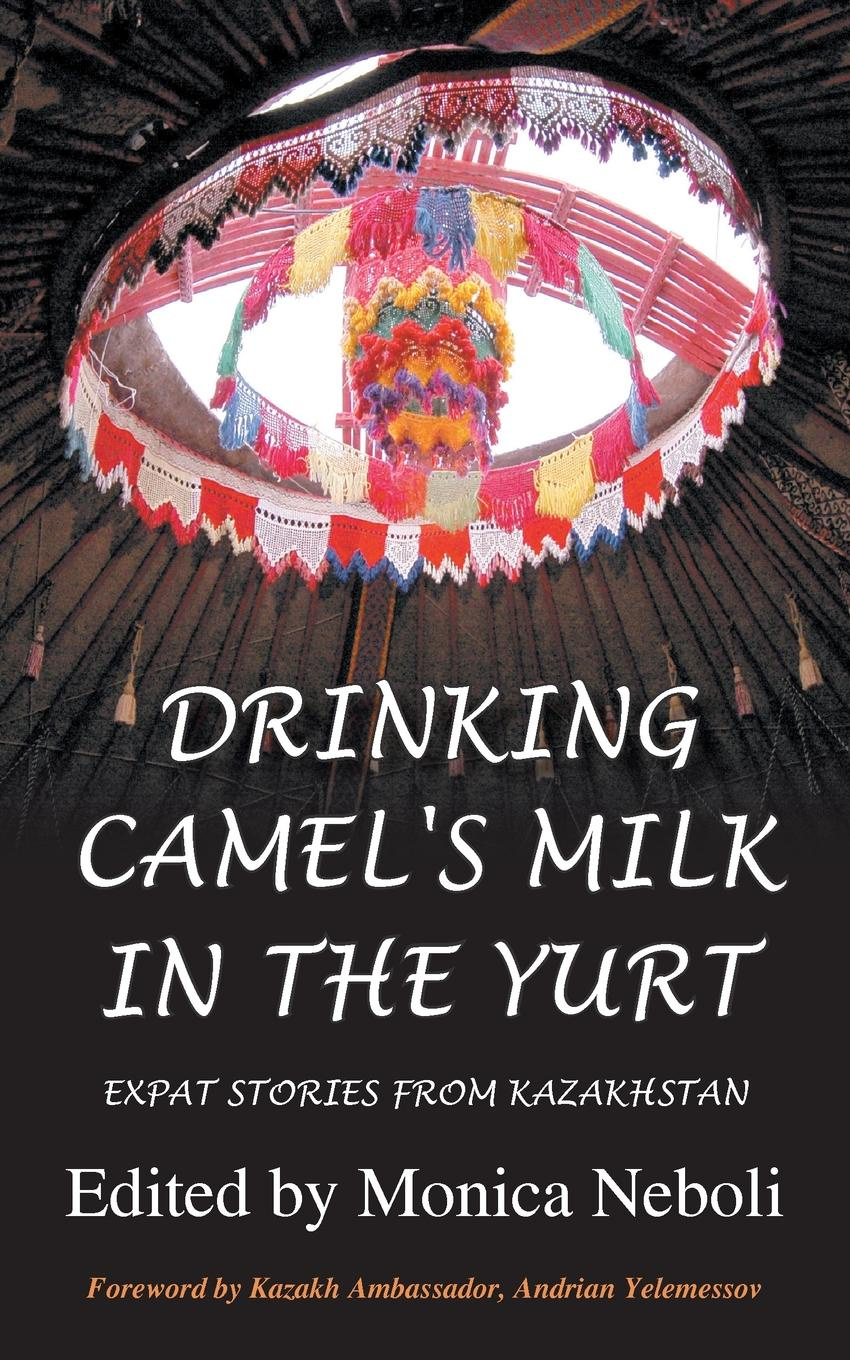 Drinking Camel.s Milk in the Yurt - Expat Stories from Kazakhstan