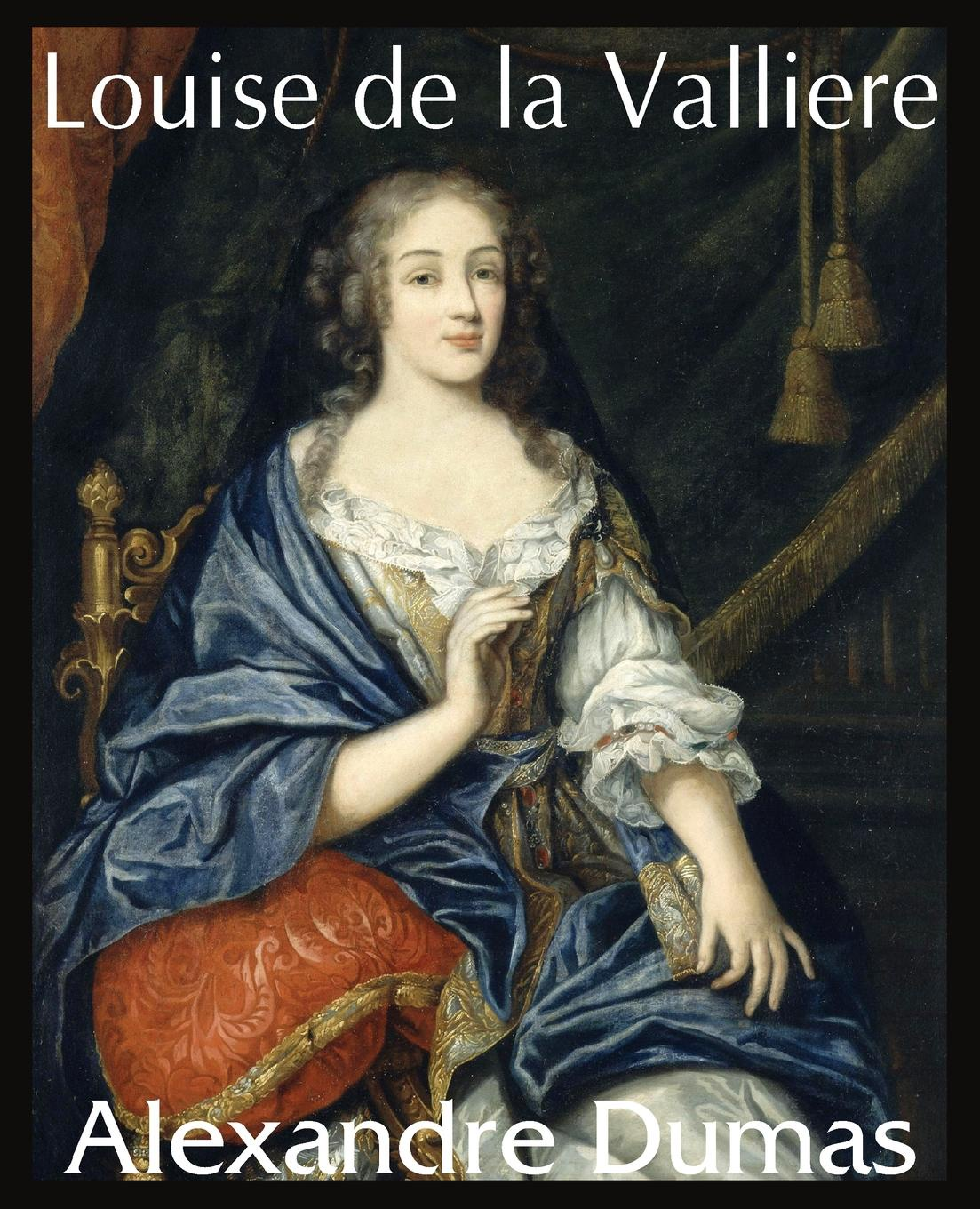 Александр Дюма Louise de La Valliere александр дюма the she wolves of machecoul to which is added the corsican brothers volume 2