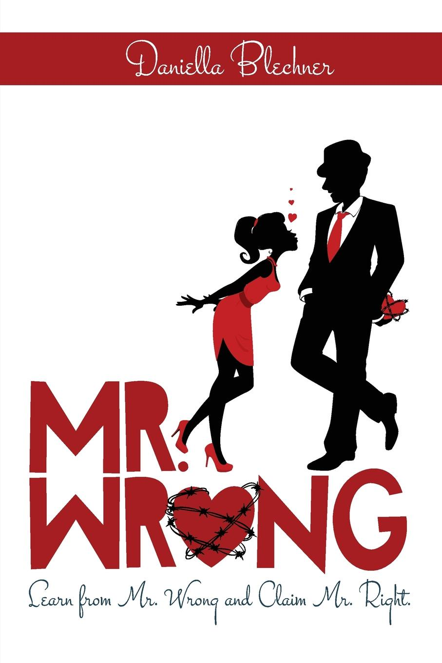 Daniella Blechner Mr Wrong. Learn from Mr Wrong and Claim Mr Right we re in the wrong book
