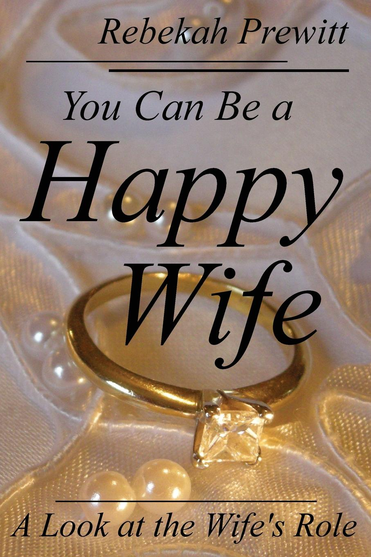 цены на Rebekah Prewitt You Can Be a Happy Wife. A Look at the Wife.s Role  в интернет-магазинах