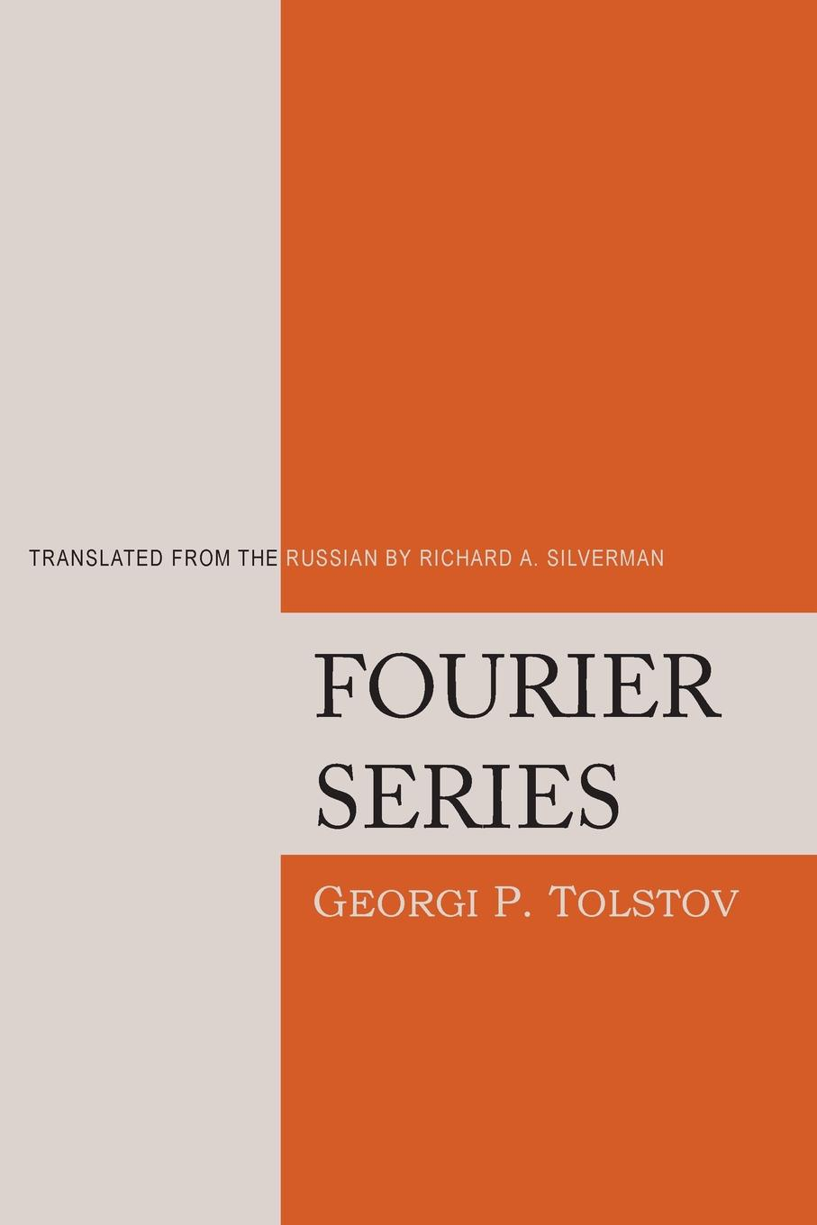 Georgi P. Tolstov, Richard A. Silverman Fourier Series andrei bourchtein counterexamples on uniform convergence sequences series functions and integrals