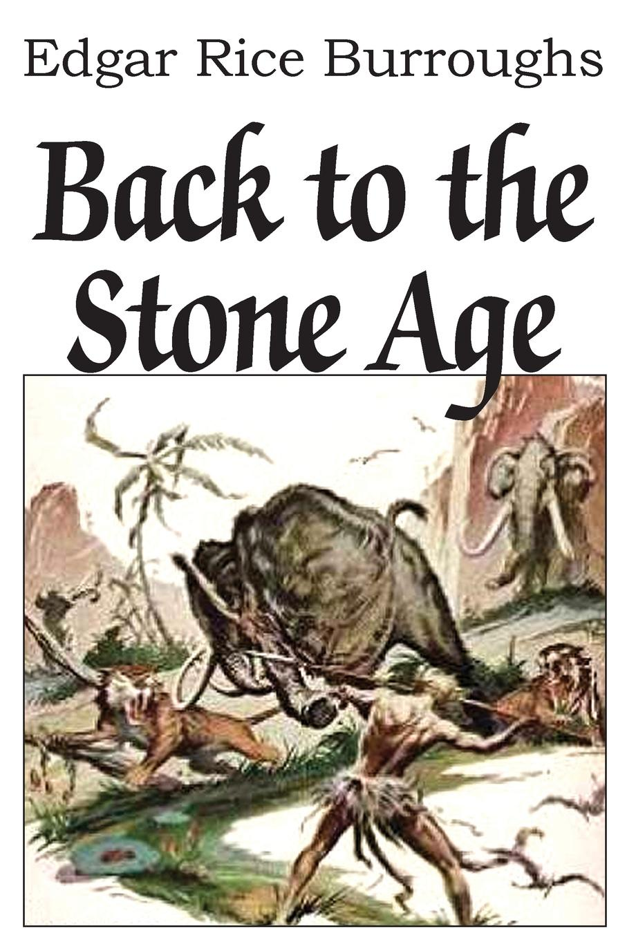 Edgar Rice Burroughs Back to the Stone Age edgar rice burroughs the war chief
