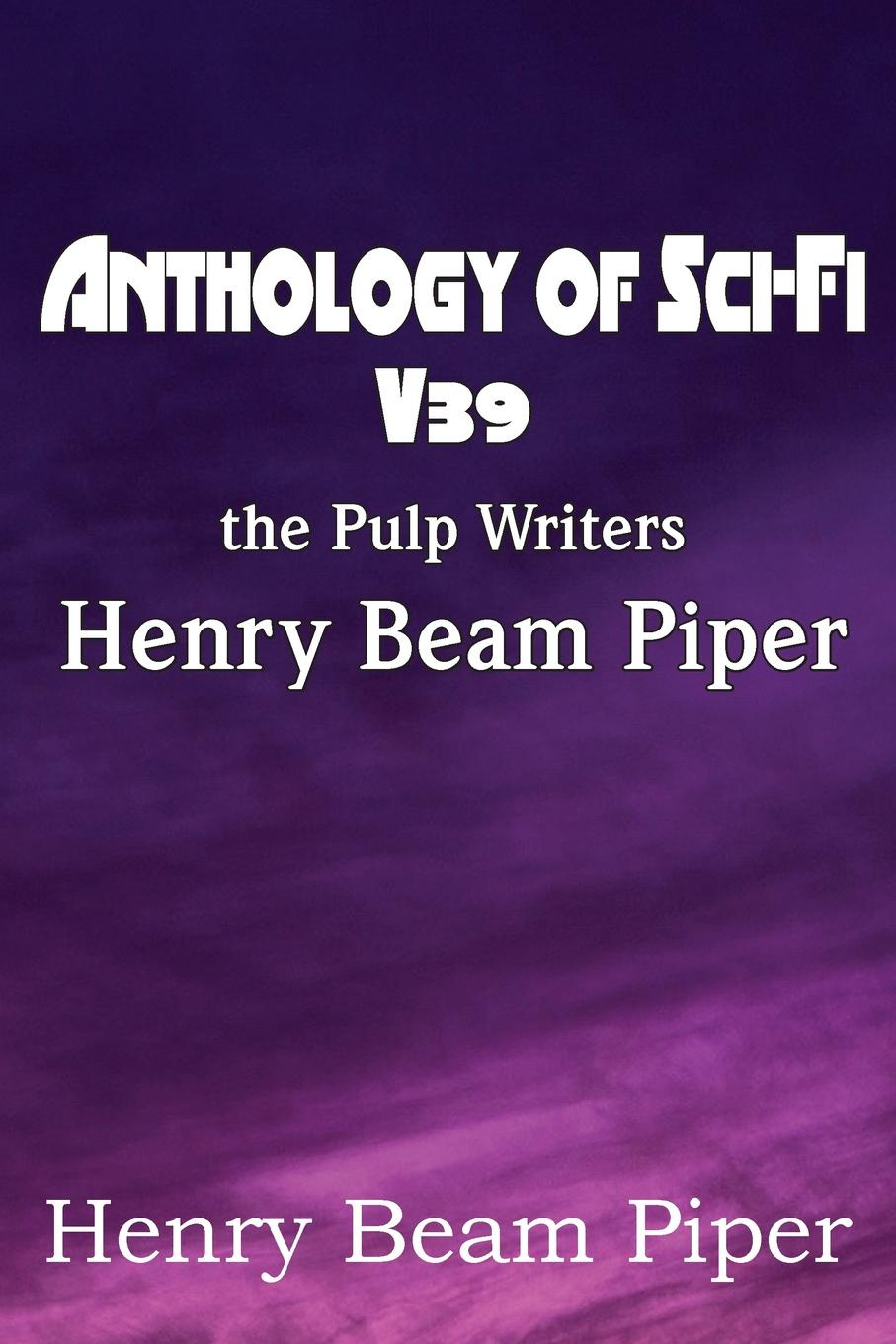 Henry Beam Piper Anthology of Sci-Fi V39, the Pulp Writers - Henry Beam Piper henry beam piper paratime
