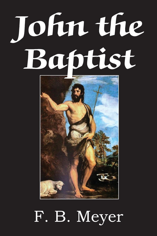 F. B. Meyer John The Baptist john adair john adair s 100 greatest ideas for being a brilliant manager