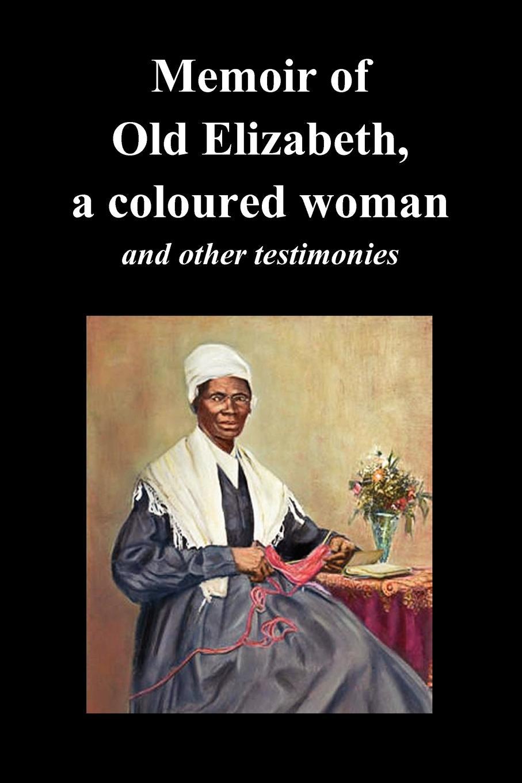 цена Elizabeth Old Elizabeth, Sojourner Truth, Lucinda Davis Memoir of Old Elizabeth, a Coloured Woman and Other Testimonies of Women Slaves онлайн в 2017 году