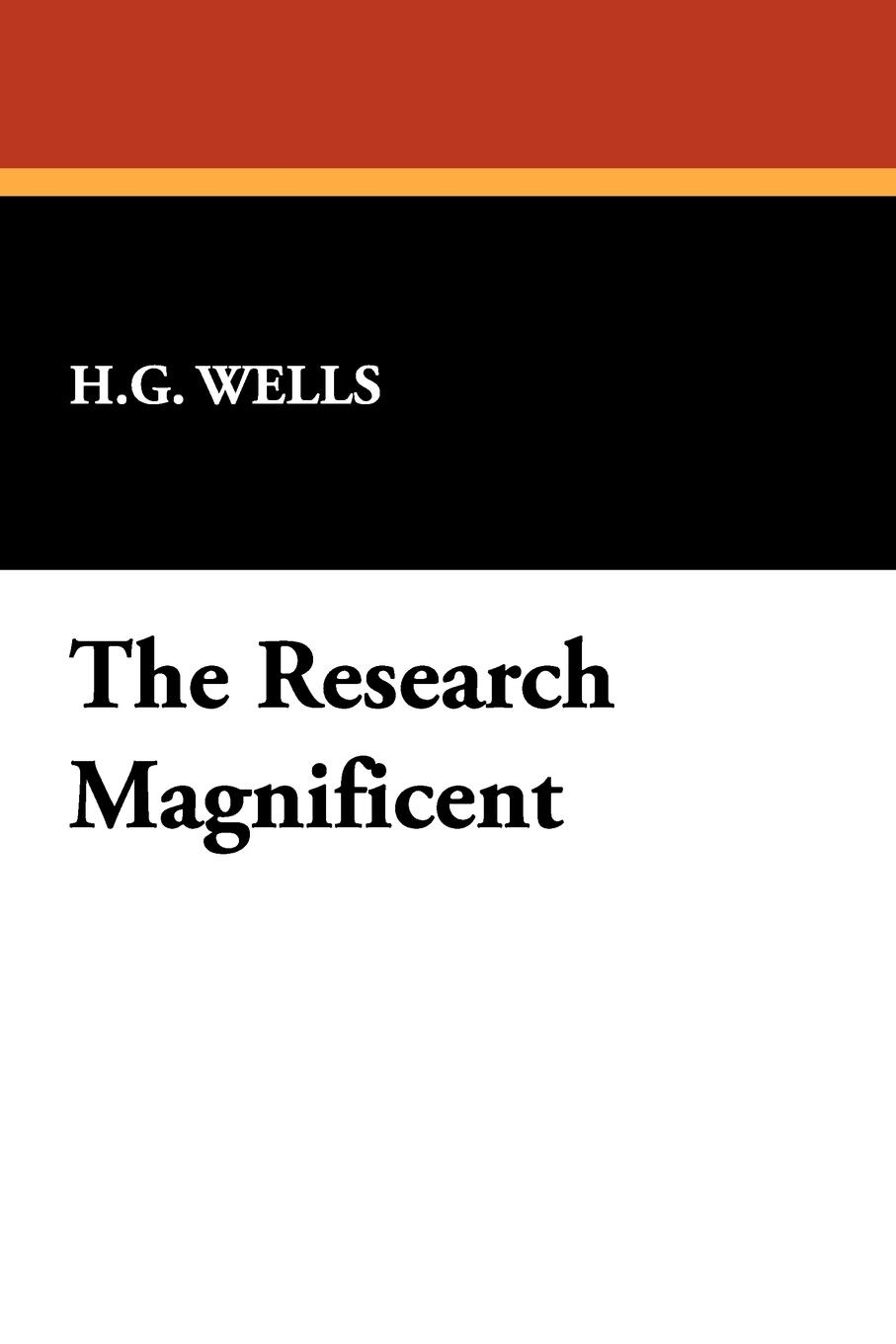 H. G. Wells The Research Magnificent h g wells the wonderful visit