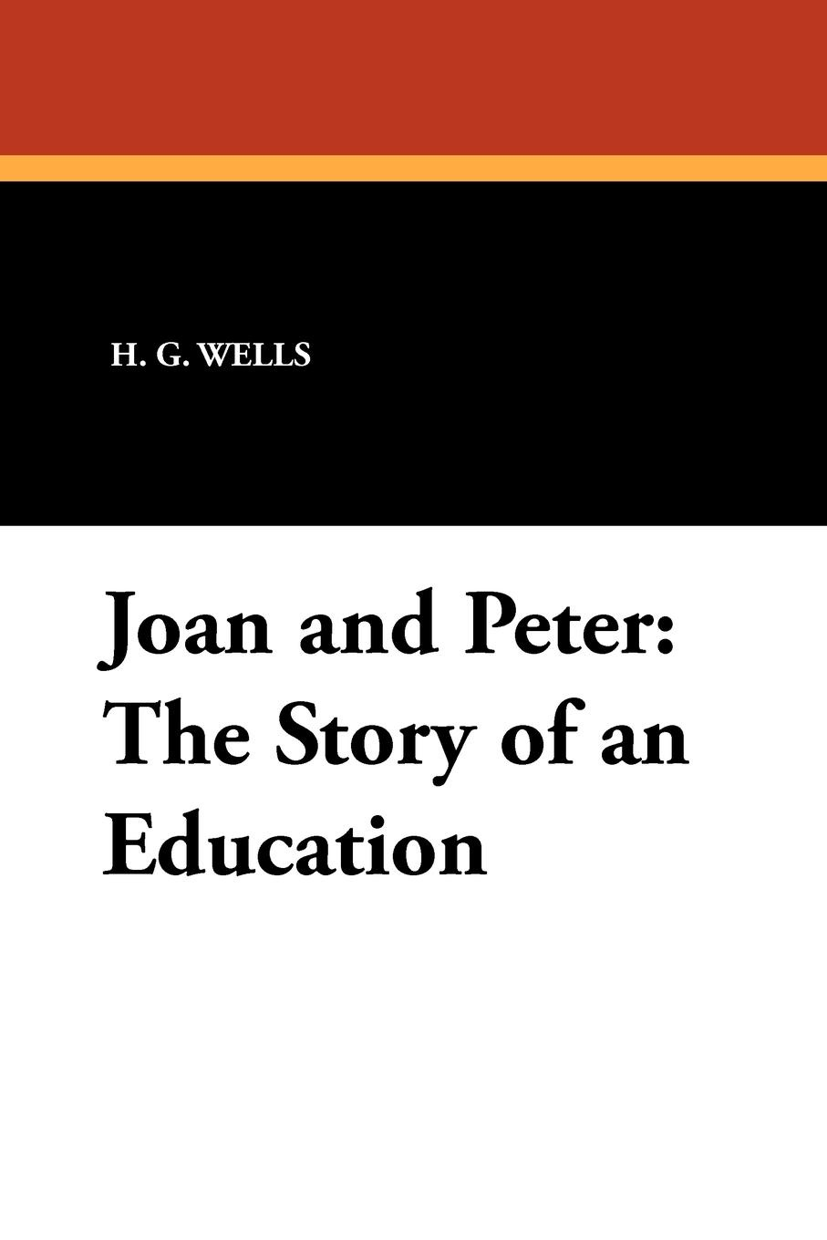 H. G. Wells Joan and Peter. The Story of an Education gardner edmund g the story of siena and san gimignano