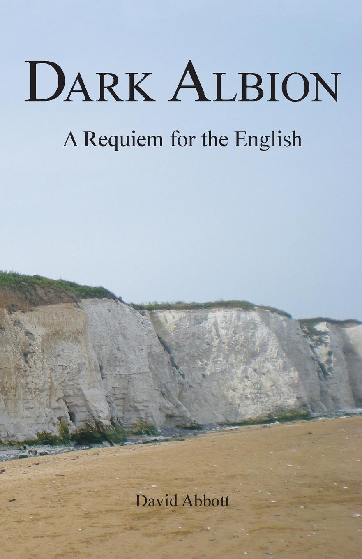 David Abbott Dark Albion. A Requiem for the English david abbott dark albion a requiem for the english