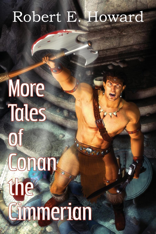 Robert E. Howard More Tales of Conan the Cimmerian robert e howard bal sagothi jumalad