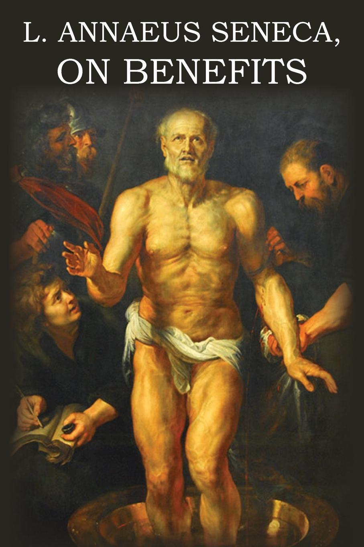 Seneca L. Annaeus Seneca on Benefits seneca the younger ad lucilium epistulae morales volume 2