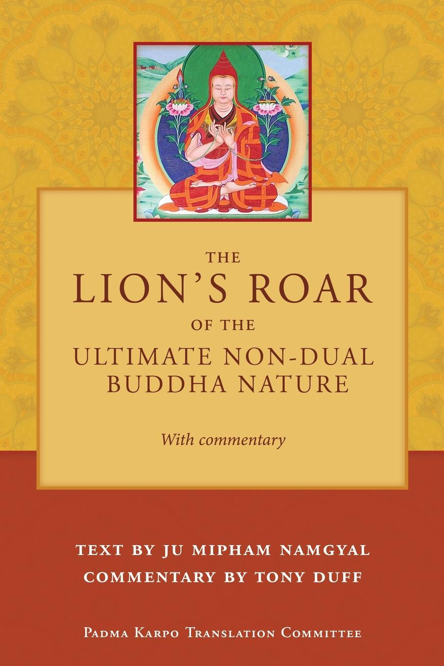 Tony Duff The Lion.s Roar of the Ultimate Non-Dual Buddha Nature by Ju Mipham with Commentary by Tony Duff цена 2017
