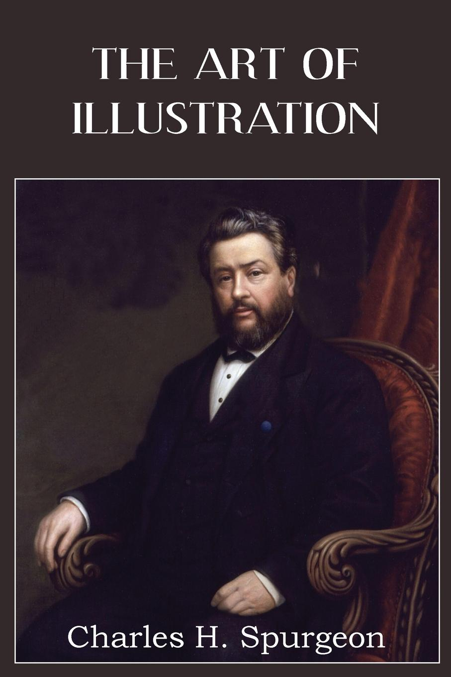 Charles H. Spurgeon The Art of Illustration