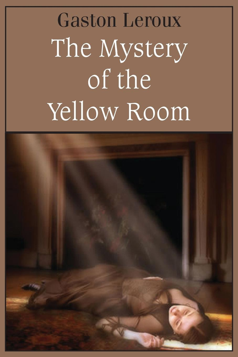 Gaston Leroux The Mystery of the Yellow Room locked room and other horror stories the