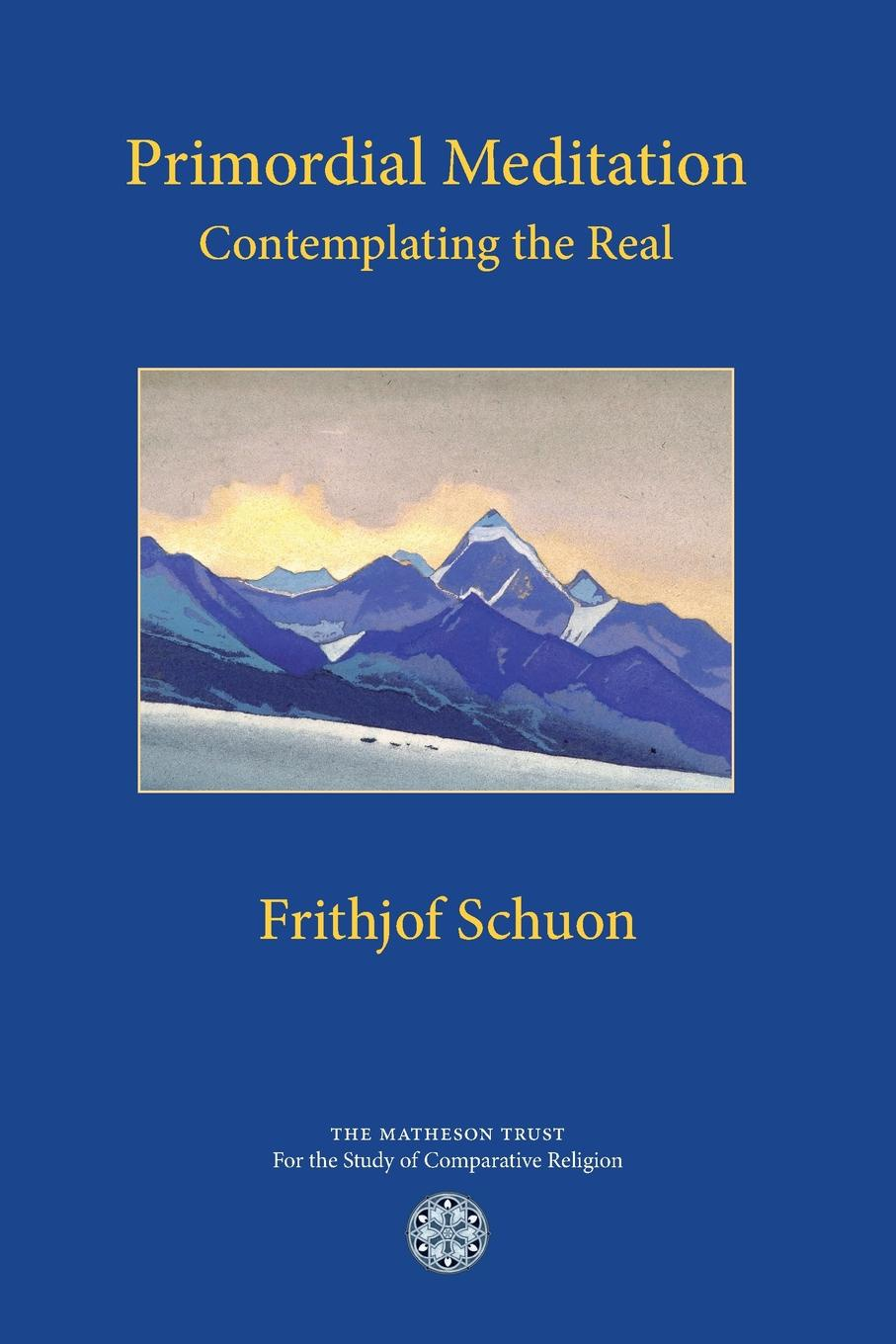 Frithjof Schuon, Gillian Harris, Angela Schwartz Primordial Meditation. Contemplating the Real a hermeneutics of film