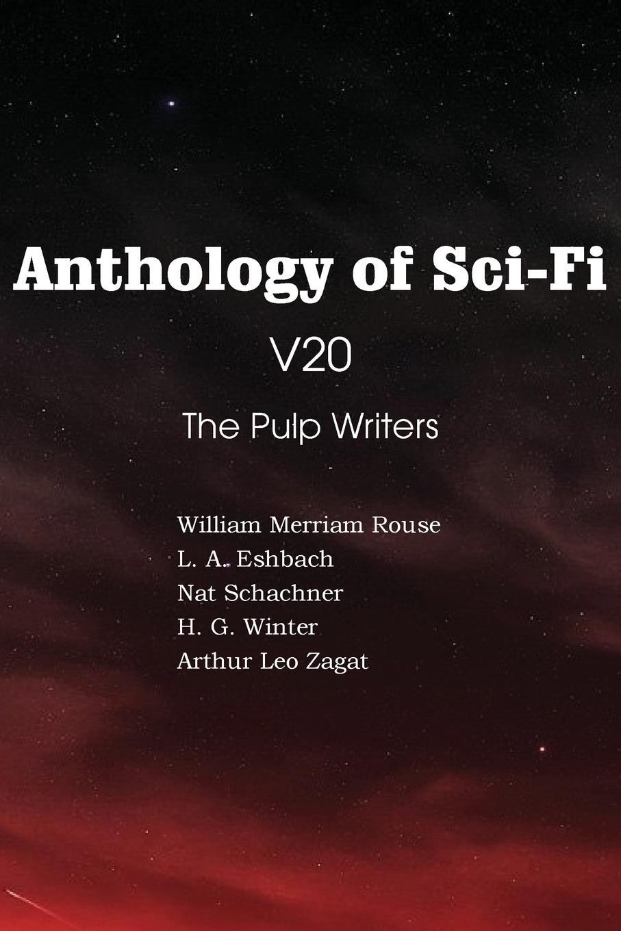 Nat Schachner, H. G. Winter, Arthur Leo Zagat Anthology of Sci-Fi V20, the Pulp Writers nat lee theodosius or the force of love