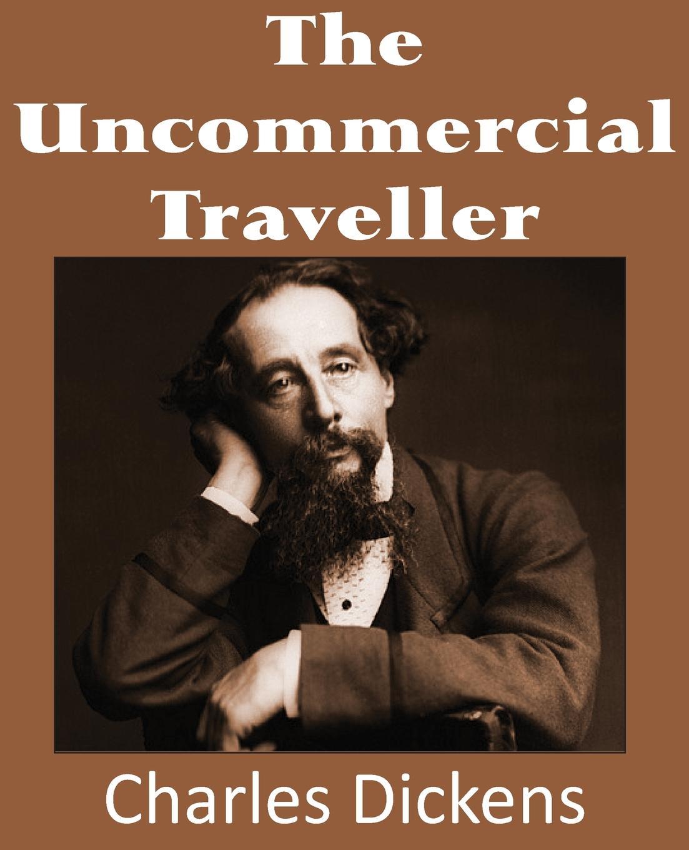Чарльз Диккенс The Uncommercial Traveller