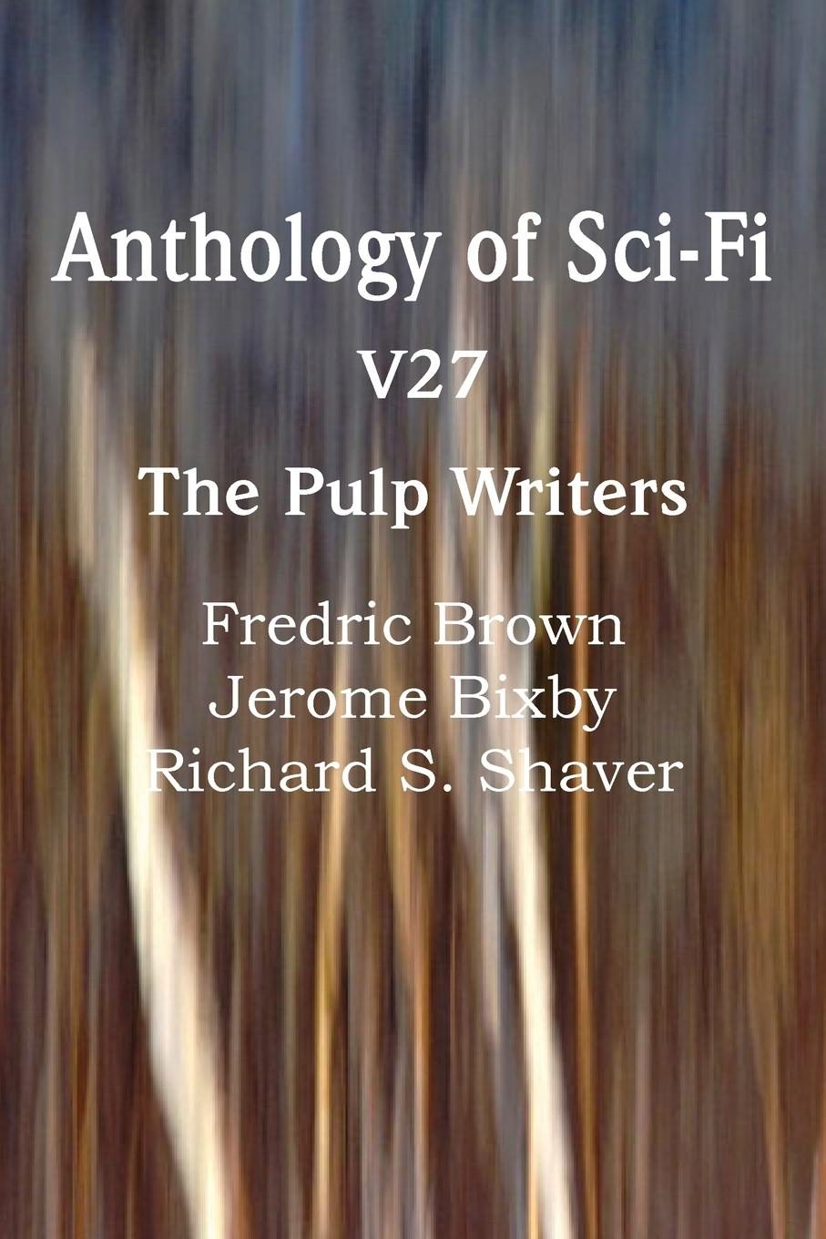 Fredric Brown, Jerome Bixby, Richard S. Shaver Anthology of Sci-Fi V27, the Pulp Writers burton wb bixby down